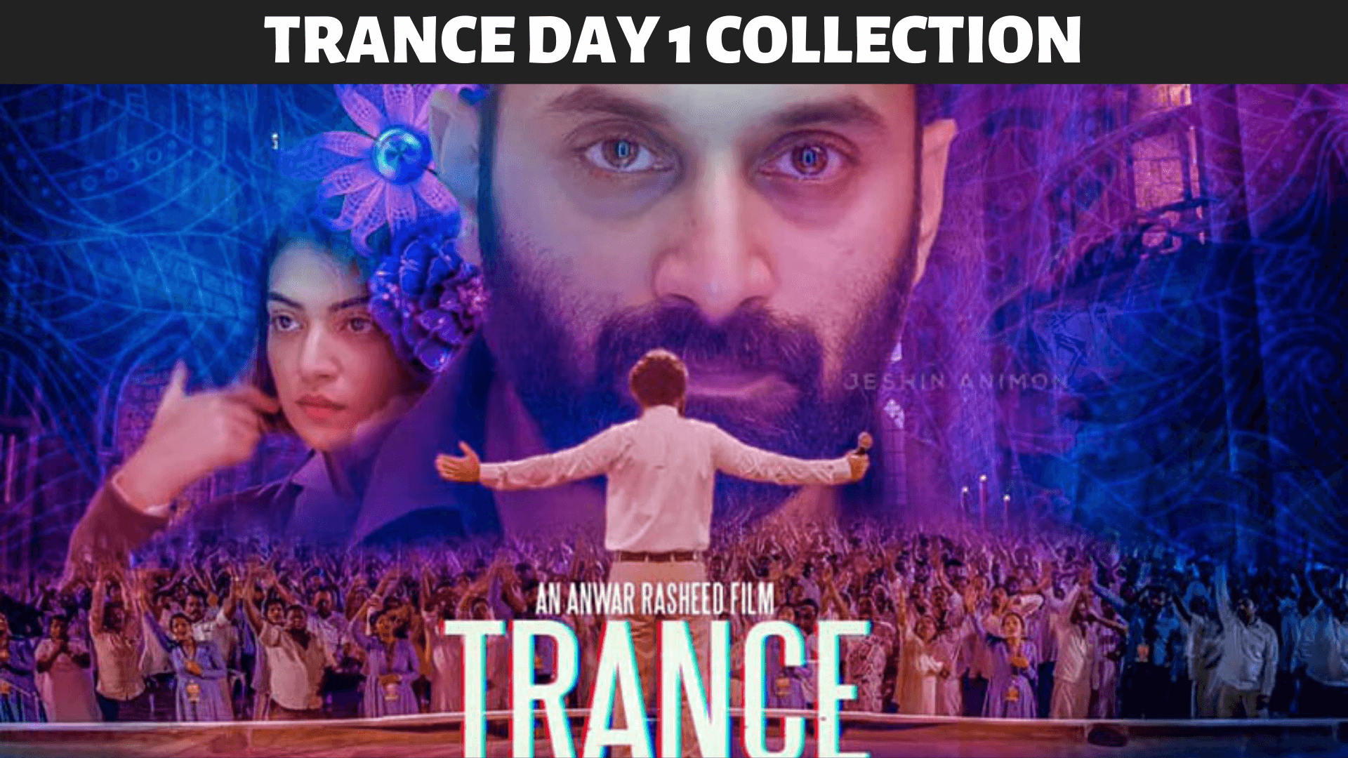 Trance Day 1 Collection – Trance 1st Day Collections at Box Office Fahadh Faasil, Nazriya Nazim